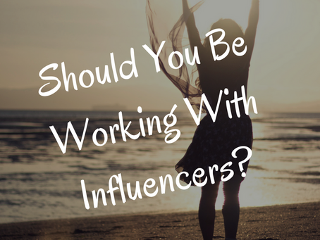 Should You be Working With Influencers?