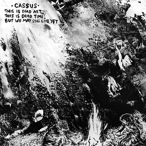"Cassus - This Is Dead Art; This Is Dead Time; But We May Still Live Yet [12""]"