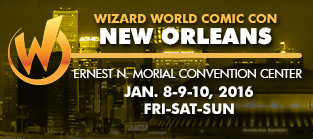 Wizard World Comic Con New Orleans - Jan 8-10, 2016