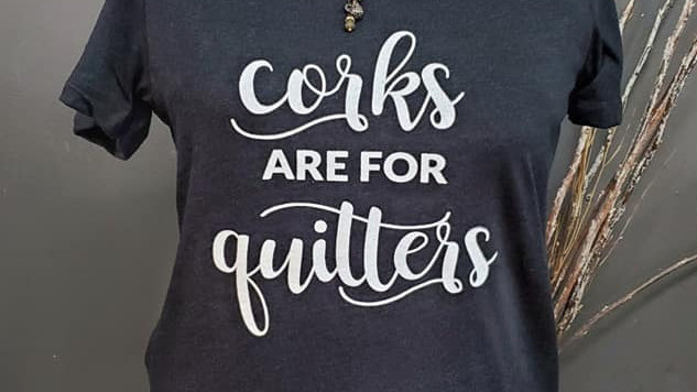 Women's Corks are for Quitters Tee
