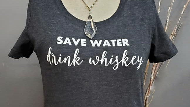 Women's Save Water Drink Whiskey Tee