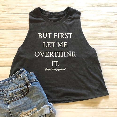 But First Let Me Overthink It Crew Neck Racerback Crop