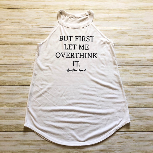 But First Let Me Overthink It High Crewneck Flowy Tank