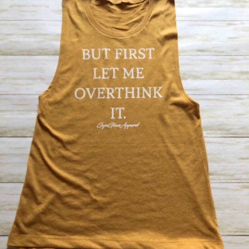 But First Let Me Overthink It Muscle Tank