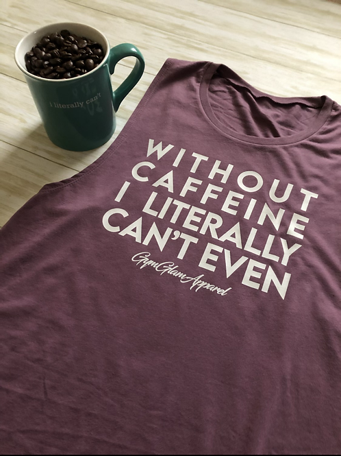 Without Caffeine I Literally Can't Even Women's Muscle Tank