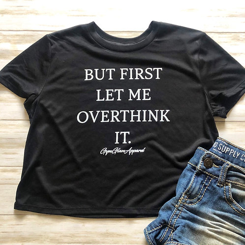 But First Let Me Overthink It Cropped Tee