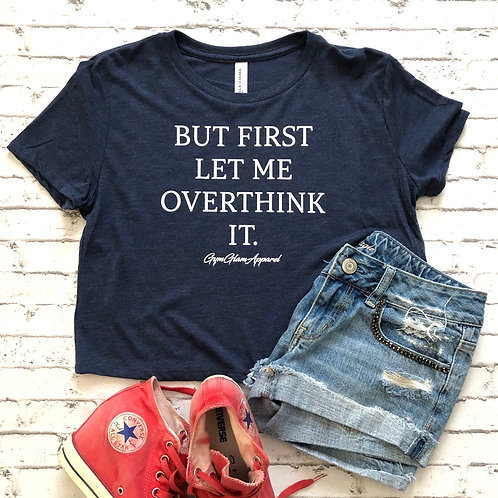 But First let Me Overthink It Flowy Cropped Tee