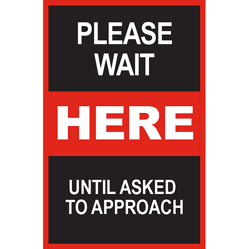Series 2: Please Wait Here Until Asked to Approach- Poster/Sign