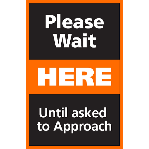 Series 4: Please Wait Until Asked to Approach- Poster/Sign