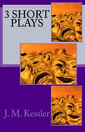 3 Short Plays by J. M. Kessler