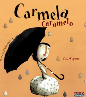 Carmela Caramelo Autora: Cris Rogério Ilustrador: AndréNeves /Editora Cortez