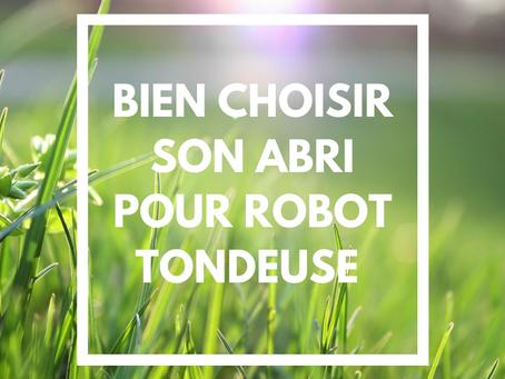 BIEN CHOISIR L'ABRI DE SON ROBOT TONDEUSE