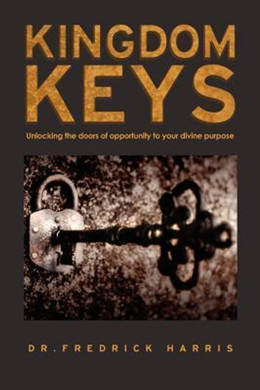 Kingdom Keys: Unlocking the doors of opportunity to your divine purpose