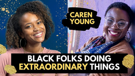 Black Folks Doing Extraordinary Things: Caren Young - Diversity, Equity, & Inclusion Consultant