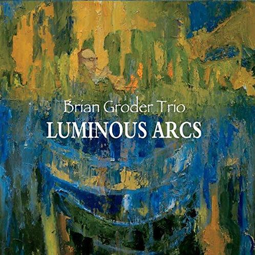 "【Brian Groder Trio ""Luminous Arcs""】ブライアン・グローダー・トリオ『ルミナス・アークス』"