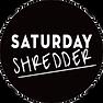 SATURDAY SHREDDER.png
