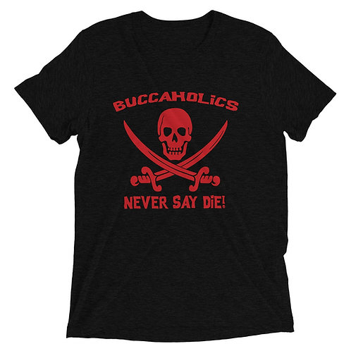 Buccaholics Never Say Die Triblend Short sleeve t-shirt