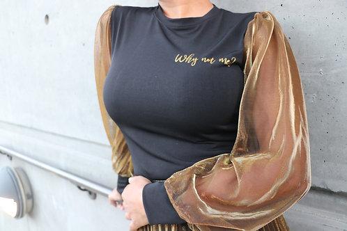 """Why not me"" Black Blouse with Gold Sheer Sleeves"