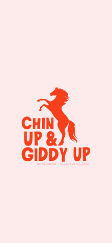 'CHIN UP & GIDDY UP'