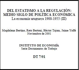 DEL ESTATISMO A LA REGULACIÓN: MEDIO SIGLO DE POLÍTICA ECONÓMICA La economía uruguaya 1900-1955 (III