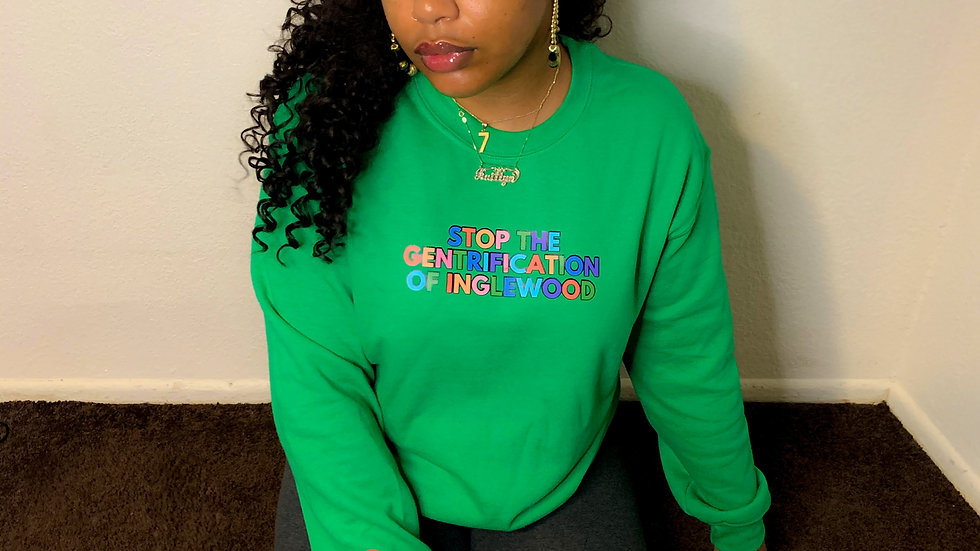 Green STOP THE GENTRIFICATION OF INGLEWOOD crewneck