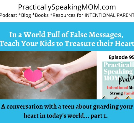 Conversation with a Teen about Guarding Your Heart in Today's World, #95 podcast & blog