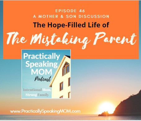Podcast & Blog: The Hope-Filled Life of a Mistaking Parent - a Mother/Son Discussion