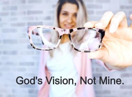 Podcast & Blog: God's Vision, Not Mine