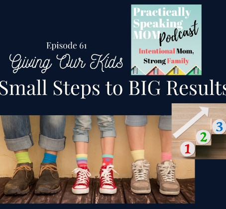 Giving Our Kids SMALL Steps to BIG Results & Littles who Don't Listen