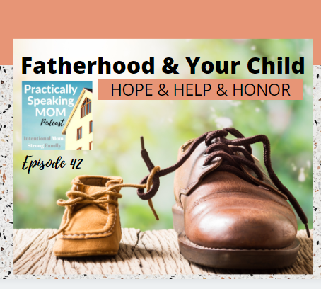 Fatherhood & Your Child: hope, help, and honor. Podcast Episode 42