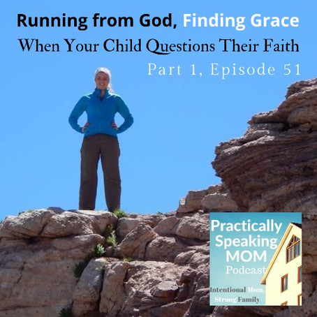 Running from God, Finding GRACE: When Your Child Questions Their Faith, Pt 1.