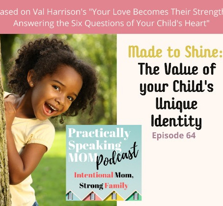 Podcast & Blog:  Made to SHINE: The Value of Your Child's Unique Identity