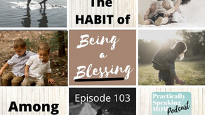 The Habit of Being a Blessing Among Siblings, Part 1& 2