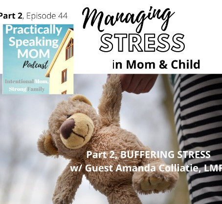 Managing Stress in Mom and Child, Part 2: BUFFERING STRESS w/ Guest  Amanda Colliatie, LMFT