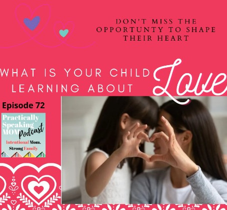Teach Your Kids the TRUTH about Romantic Love, Podcast & Blog, Episode 72
