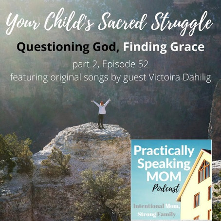 Your Child's Sacred Struggle - Questioning God, Finding Grace, Part 2