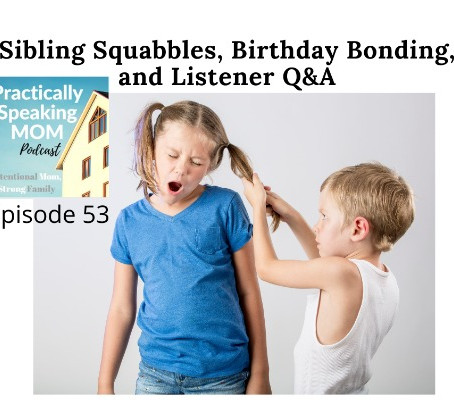 Sibling Squabbles, Birthday Bonding, and Listener Q&A, Episode 53