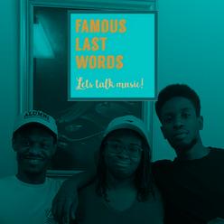 FAMOUS LAST WORDS: Let's Talk Music!