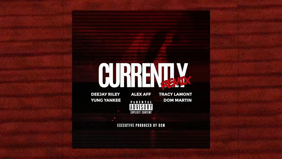 CURRENTLY [REMIX] - ALEX AFF, SHOT BOYZ, TRACY LAMONT & DOM MARTIN