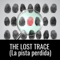 THE LOST TRACE (La pista perdida)