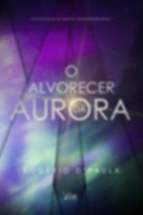 CAPA FRONTAL - O ALVORECER DA AURORA.jpg