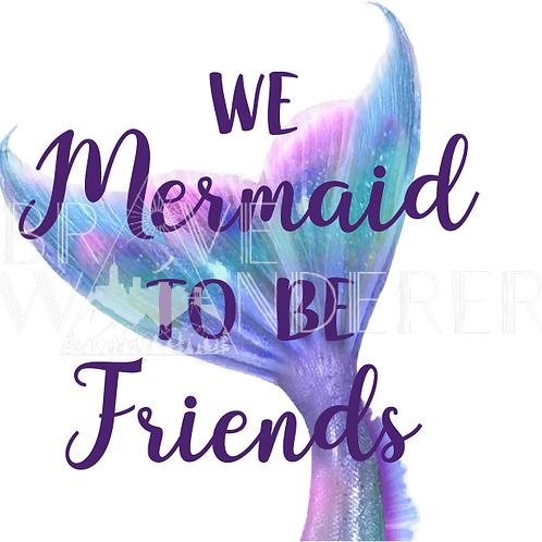 We Mermaid to be Friends PNG