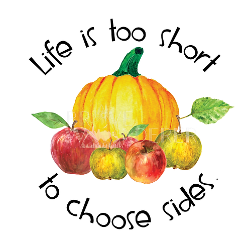 Life Is Too Short To Choose Sides PNG
