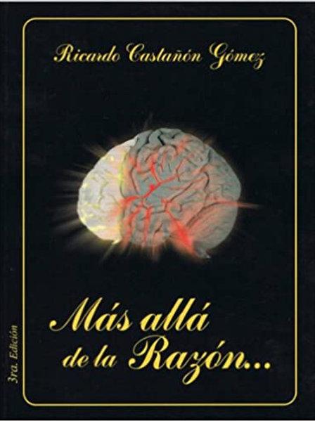 Más allá de la razón - Dr. Ricardo Castañon