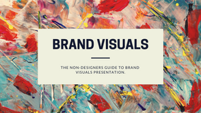 HOW TO DESIGN AWESOME BRAND VISUALS WITHOUT BEING A DESIGNER.