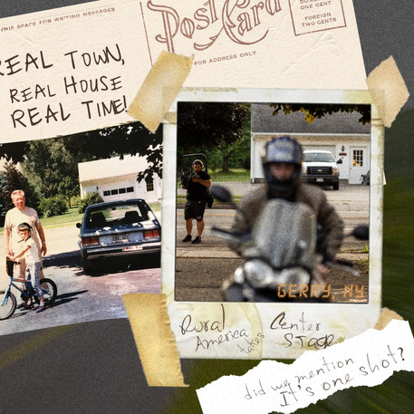 Home. We will film in the Real Town, the Real House and in Real Time. It's crazy! Gerry, New York - Rural, America; takes center stage. Did we mention it's a one-shot? (no. i know we didn't)
