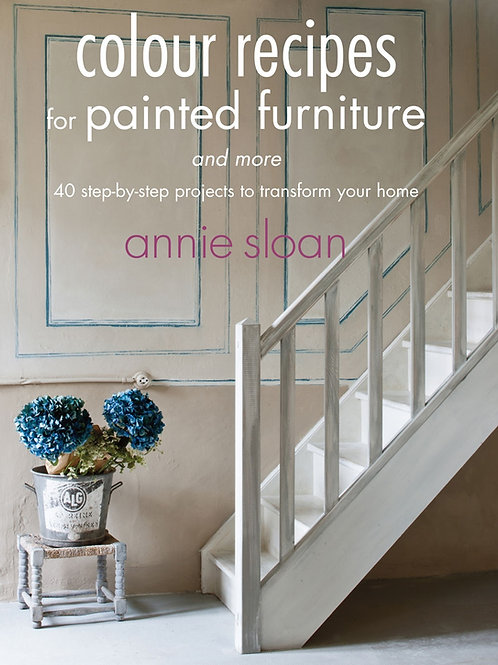 Annie Sloan: Colour Recipes for Painted Furniture and More