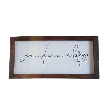 Wood Framed wall art - You will forever be my always