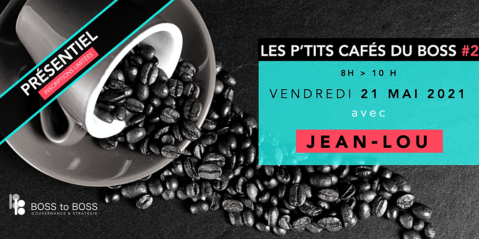 Le P'tit Café du BOSS avec Jean-Lou #2