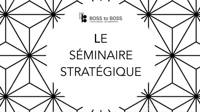 J'ai contribué à l'organisation d'un Séminaire Stratégique avec BOSS to BOSS !